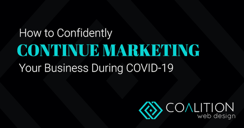 How to Confidently Continue Marketing Your Business During COVID-19